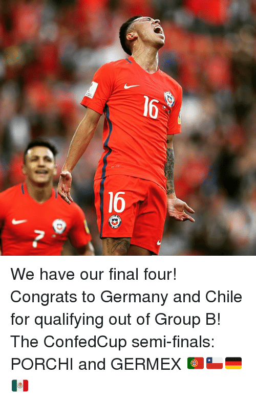 final four: We have our final four! Congrats to Germany and Chile for qualifying out of Group B! The ConfedCup semi-finals: PORCHI and GERMEX 🇵🇹🇨🇱🇩🇪🇲🇽