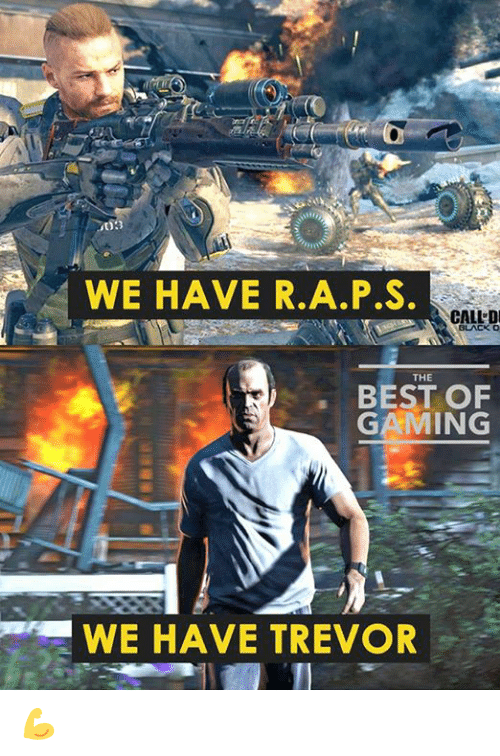 Video Games, Best, and Game: WE HAVE R.A.P.S.  CALL D  THE  BEST OF  GAMING  WE HAVE TREVOR 💪