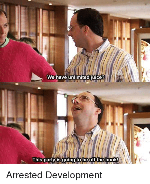 arrested development: We have unlimited juice?  This party is going to be off the hook! Arrested Development
