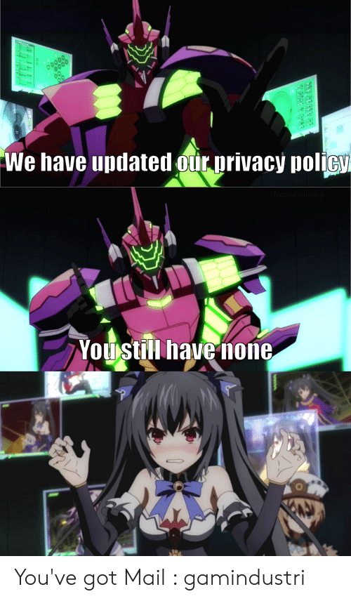 You Ve Got Mail Meme: We have updated our privacy policy  Neptuniumarg  Youstill have ñone You've got Mail : gamindustri