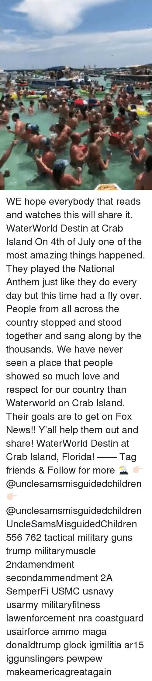 Ar15: WE hope everybody that reads and watches this will share it. WaterWorld Destin at Crab Island On 4th of July one of the most amazing things happened. They played the National Anthem just like they do every day but this time had a fly over. People from all across the country stopped and stood together and sang along by the thousands. We have never seen a place that people showed so much love and respect for our country than Waterworld on Crab Island. Their goals are to get on Fox News!! Y'all help them out and share! WaterWorld Destin at Crab Island, Florida! —— Tag friends & Follow for more 🦅 👉🏻 @unclesamsmisguidedchildren 👉🏻 @unclesamsmisguidedchildren UncleSamsMisguidedChildren 556 762 tactical military guns trump militarymuscle 2ndamendment secondammendment 2A SemperFi USMC usnavy usarmy militaryfitness lawenforcement nra coastguard usairforce ammo maga donaldtrump glock igmilitia ar15 iggunslingers pewpew makeamericagreatagain