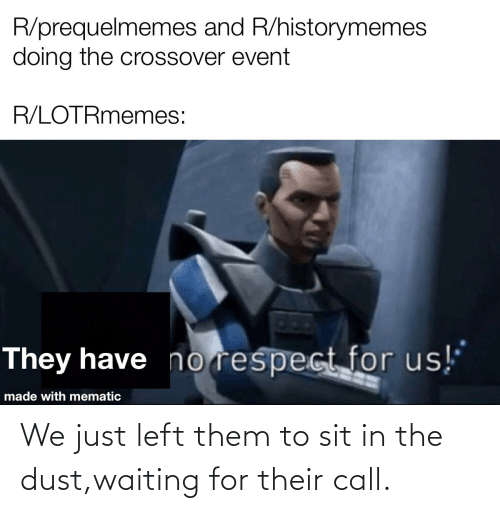 Sit In: We just left them to sit in the dust,waiting for their call.