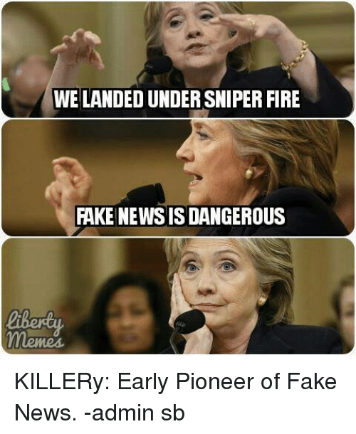 Fake, Memes, and 🤖: WE LANDED UNDERSNIPER FIRE  FAKE NEWS IS DANGEROUS KILLERy: Early Pioneer of Fake News.  -admin sb