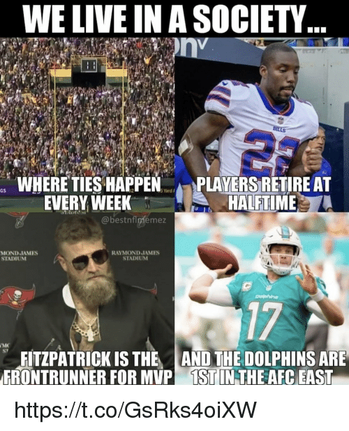 Afc East: WE LIVE IN A SOCIETY  WHERE TIES HAPPEN  EVERY WEEK  PLAYERS RETIRE AT  HALFTIME  @bestnflpfemez  MOND JAMES  STADIUM  RAYMOND JAMES  STADIUNM  17  S7  FITZPATRICK IS THE AND THE DOLPHINS ARE  FRONTRUNNER FOR MVP İSTIN THE AFC EAST https://t.co/GsRks4oiXW