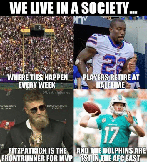 raymond: WE LIVE IN A SOCIETY  WHERE TIES HAPPENPLAYERS RETIRE AT  aS  EVERY WEEK  HALFTIME  @bestnflniémez  RAYMOND JAMES  STADIUM  STADIUM  17  FITZPATRICK IS THE AND THE DOLPHINS ARE  ERONTRUNNER FOR MUP TST IN THE AEC EAST