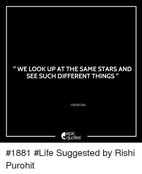 If Things Were Different Quotes: 25+ Best Memes About Look Up