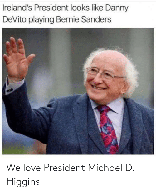 president: We love President Michael D. Higgins