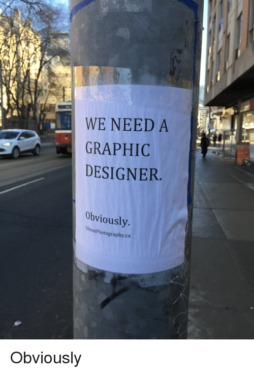 Design, Funny Signs, and Graphic Design: WE NEED A  GRAPHIC  DESIGNER  Obviously  50mmPhotography.ca. Obviously
