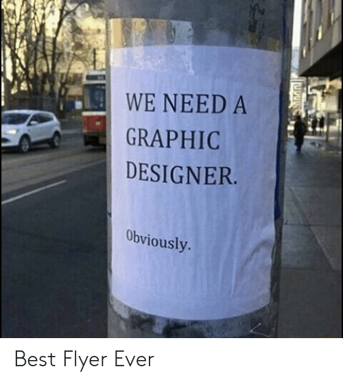 flyer: WE NEED A  GRAPHIC  DESIGNER  Obviously Best Flyer Ever