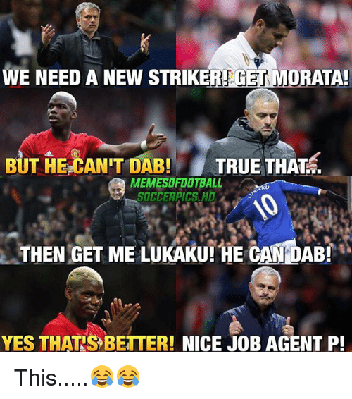 Memes, True, and Nice: WE NEED A NEW STRIKEREGE  T M  ORATA!  BUT HE CAN'T DAB  TRUE THAT  MEMESOFOOTBALL  THEN GET ME LUKAKUI HE CANDABY  YES THATIS BETTER! NICE JOB AGENT P! This.....😂😂