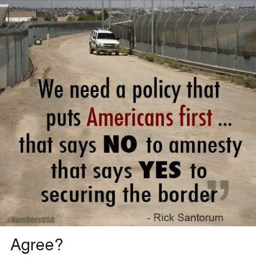 Memes, 🤖, and Yes: We need a policy that  puts Americans first  that says NO to amnesty  that says YES to  securing the border  NumbersUSA  Rick Santorum Agree?