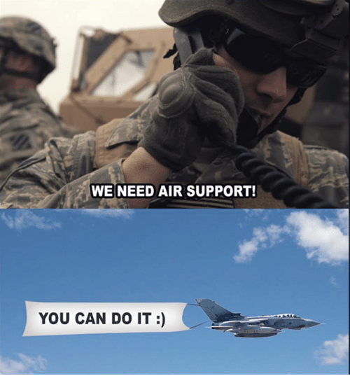 Memes, 🤖, and Air: WE NEED AIR SUPPORT!  YOU CAN DO IT