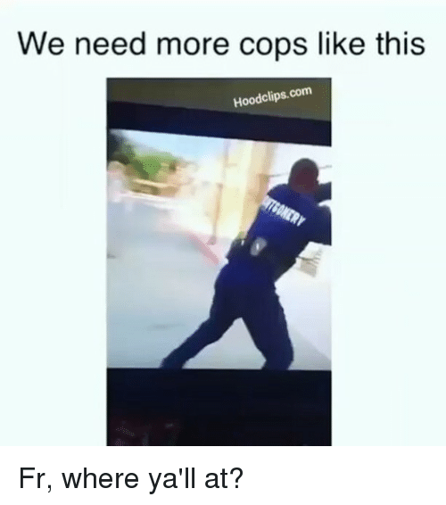 Funny, Hood, and Com: We need more cops like this  Hood com Fr, where ya'll at?