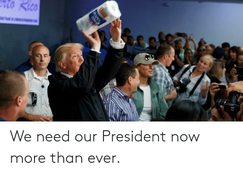 President Now: We need our President now more than ever.