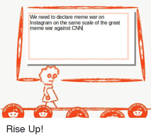 Declare Meme War: We need to declare meme war on  Instagram on the same scale of the great  meme war against CNN