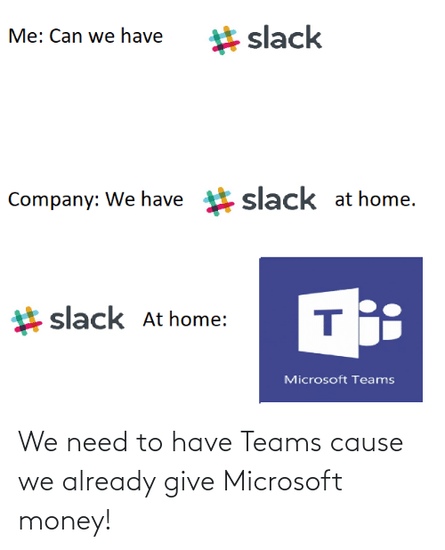 Cause: We need to have Teams cause we already give Microsoft money!
