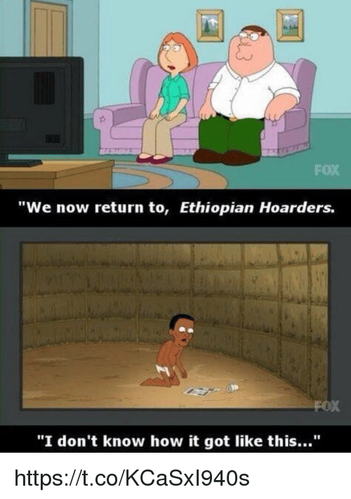 "Ethiopians: ""We now return to, Ethiopian Hoarders.  ""I don't know how it got like this..."" https://t.co/KCaSxI940s"