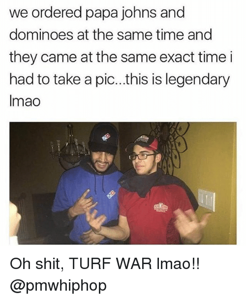 Memes, 🤖, and War: we ordered papa johns and  dominoes at the same time and  they came at the same exact time i  had to take a pic...this is legendary  Imao Oh shit, TURF WAR lmao!! @pmwhiphop