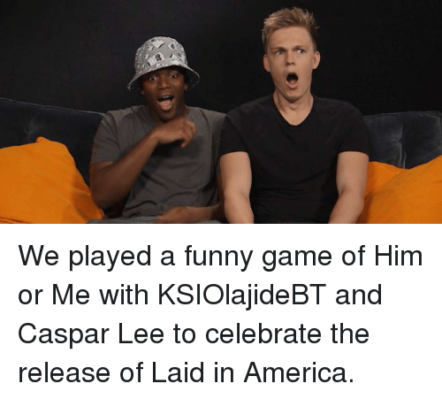 Funny Gaming: We played a funny game of Him or Me with KSIOlajideBT and Caspar Lee to celebrate the release of Laid in America.
