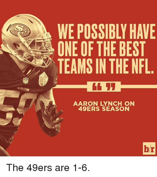 49er: WE POSSIBL' HAVE  ONE OF THE BEST  TEAMS IN THE NFL  AARON LYNCH ON  49ERS SEASON  br The 49ers are 1-6.