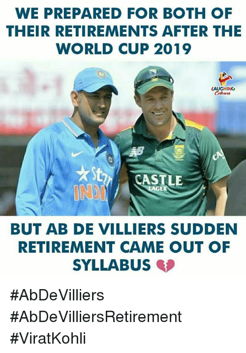 World Cup, World, and Indianpeoplefacebook: WE PREPARED FOR BOTH OF  THEIR RETIREMENTS AFTER THE  WORLD CUP 2019  LAUGHING  CASTLE  ER  BUT AB DE VILLIERS SUDDEN  RETIREMENT CAME OUT OF  SYLLABUS #AbDeVilliers #AbDeVilliersRetirement #ViratKohli