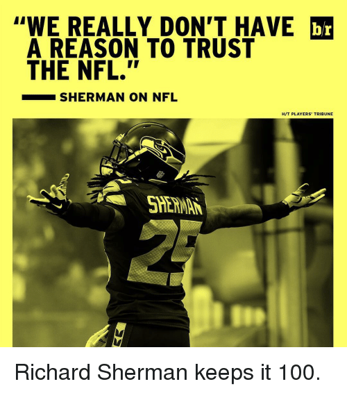 """Keeping It 100: """"WE REALLY DON'T HAVE br  A REASON TO TRUST  THE NFL.""""  SHERMAN ON NFL  H/T PLAYERS' TRIBUNE Richard Sherman keeps it 100."""