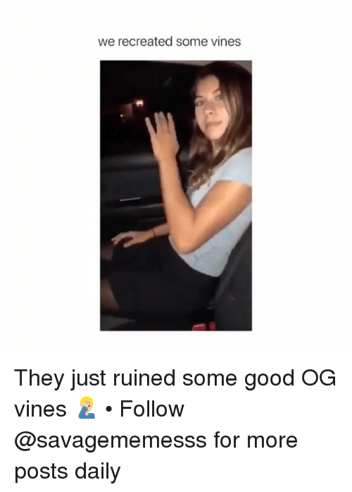 Memes, Good, and Vines: we recreated some vines They just ruined some good OG vines 🤦🏼♂️ • Follow @savagememesss for more posts daily