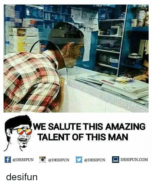 Memes, 🤖, and Talent: WE SALUTE THIS AMAZING  TALENT OF THIS MAN  @DESIFUN  @DESIFUN  @DESIFUN  DESIFUN.COM desifun