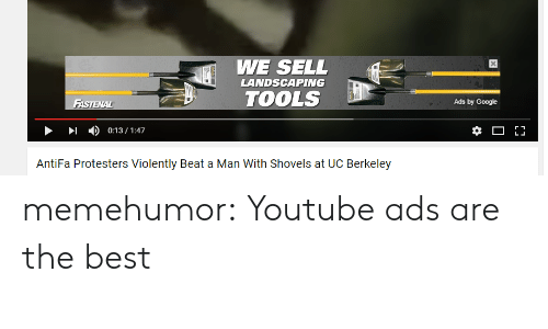 UC Berkeley: WE SELL  LANDSCAPING  TOOLS  Ads by Google  AntiFa Protesters Violently Beat a Man With Shovels at UC Berkeley memehumor:  Youtube ads are the best
