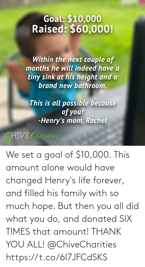 But Then: We set a goal of $10,000. This amount alone would have changed Henry's life forever, and filled his family with so much hope. But then you all did what you do, and donated SIX TIMES that amount! THANK YOU ALL! @ChiveCharities https://t.co/6l7JFCdSKS