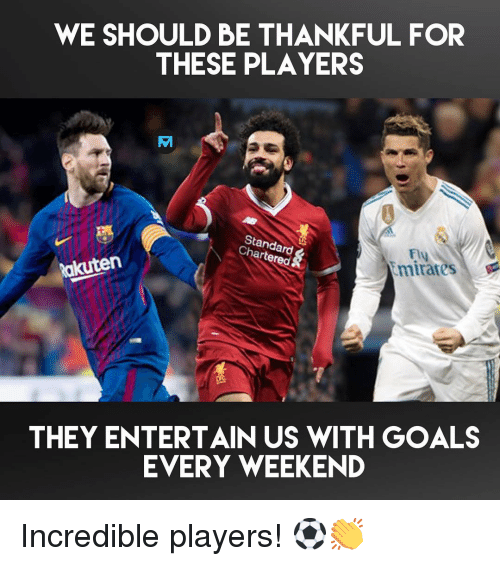 Goals, Memes, and 🤖: WE SHOULD BE THANKFUL FOR  THESE PLAYERS  REAM  Standard  Chartered&  Ely  mirares  akuten  THEY ENTERTAIN US WITH GOALS  EVERY WEEKEND Incredible players! ⚽️👏