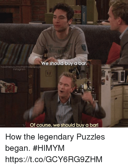 Instagram, Memes, and 🤖: We should buy a bar.  howimetyourmotherthefanpage  instagram  Of course, we should buy a barl How the legendary Puzzles began. #HIMYM https://t.co/GCY6RG9ZHM