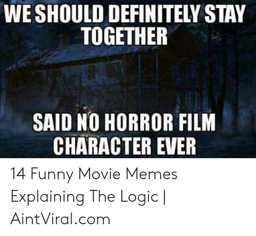 Funny Movie Memes: WE SHOULD DEFINITELY STAY  TOGETHER  SAID NO HORROR FILM  CHARACTER EVER 14 Funny Movie Memes Explaining The Logic | AintViral.com