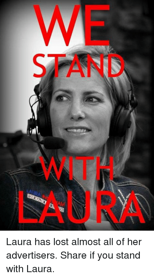Lost, Her, and All: WE  STAND  WITH  LAURA Laura has lost almost all of her advertisers. Share if you stand with Laura.
