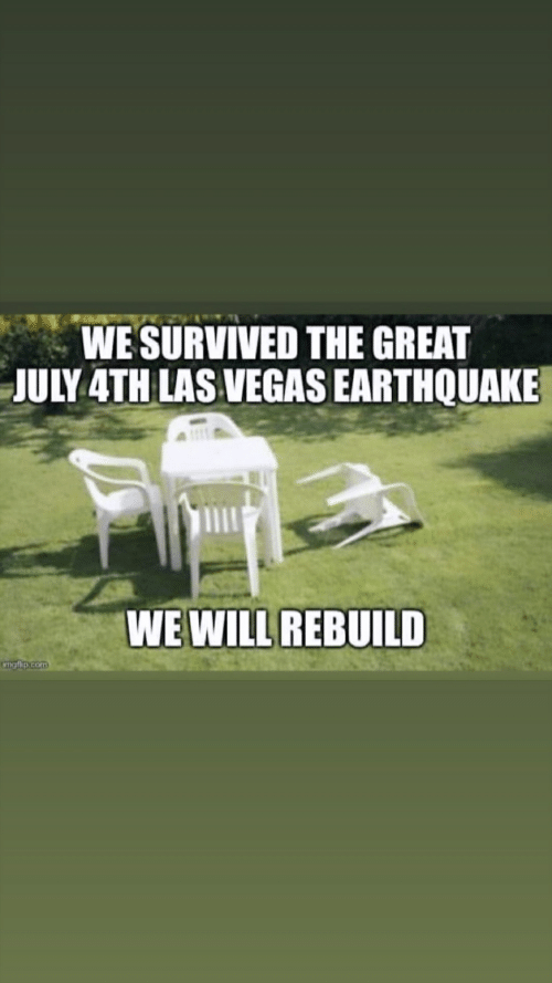 We Will Rebuild: WE SURVIVED THE GREAT  JULY 4TH LAS VEGAS EARTHQUAKE  WE WILL REBUILD  Cmgflip.com