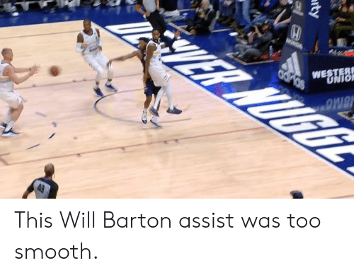 Assist: WE This Will Barton assist was too smooth.