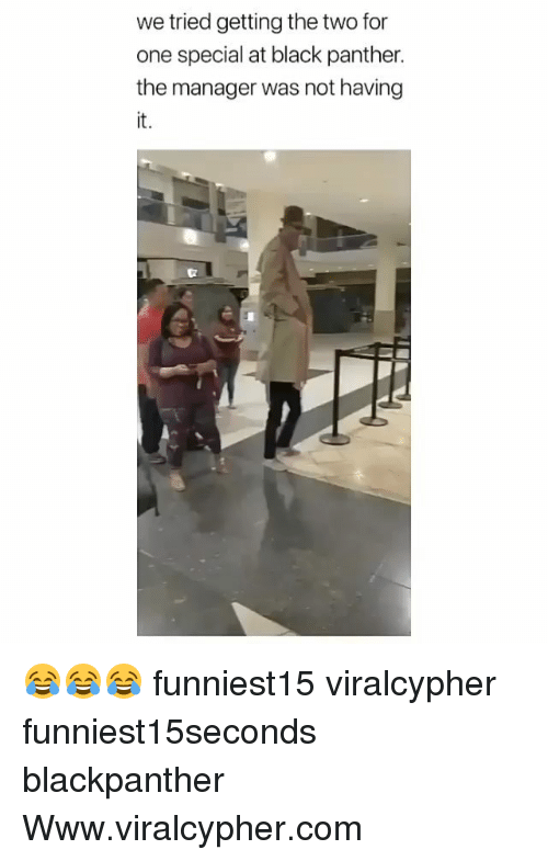 Funny, Black, and Black Panther: we tried getting the two for  one special at black panther.  the manager was not having 😂😂😂 funniest15 viralcypher funniest15seconds blackpanther Www.viralcypher.com