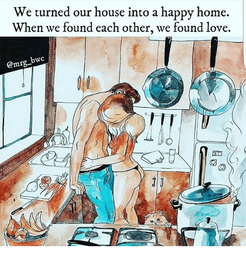 We Found Love: We turned our house into a happy home.  When we found each other, we found love.  @mrg bwc  厂1