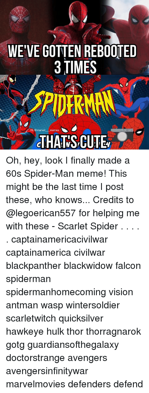quicksilver: WE VE GOTTEN REBOOTED  3 TIMES  G@marvel  es  THAT S CUTE Oh, hey, look I finally made a 60s Spider-Man meme! This might be the last time I post these, who knows... Credits to @legoerican557 for helping me with these - Scarlet Spider . . . . . captainamericacivilwar captainamerica civilwar blackpanther blackwidow falcon spiderman spidermanhomecoming vision antman wasp wintersoldier scarletwitch quicksilver hawkeye hulk thor thorragnarok gotg guardiansofthegalaxy doctorstrange avengers avengersinfinitywar marvelmovies defenders defend