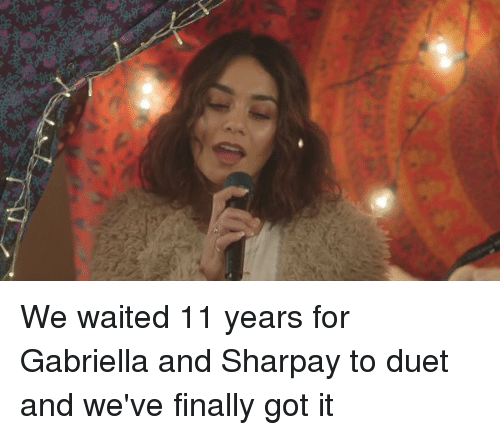 sharpay: We waited 11 years for Gabriella and Sharpay to duet and we've finally got it