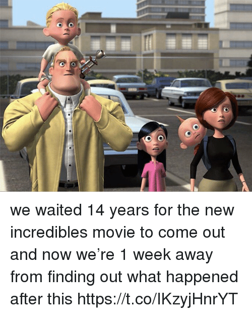Movie, Girl Memes, and Incredibles: we waited 14 years for the new incredibles movie to come out and now we're 1 week away from finding out what happened after this https://t.co/IKzyjHnrYT