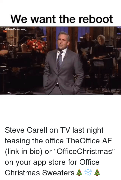 "teasing: we want the reboot  @theofficeshow Steve Carell on TV last night teasing the office TheOffice.AF (link in bio) or ""OfficeChristmas"" on your app store for Office Christmas Sweaters🎄❄️🎄"