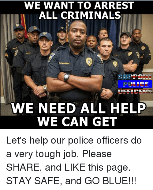 Criminations: WE WANT TO ARREST  ALL CRIMINALS  WE NEED ALL HELP  WE CAN GET Let's help our police officers do a very tough job. Please SHARE, and LIKE this page. STAY SAFE, and GO BLUE!!!