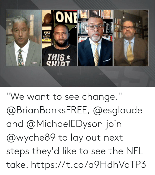 """NFL: """"We want to see change.""""  @BrianBanksFREE, @esglaude and @MichaelEDyson join @wyche89 to lay out next steps they'd like to see the NFL take. https://t.co/a9HdhVqTP3"""