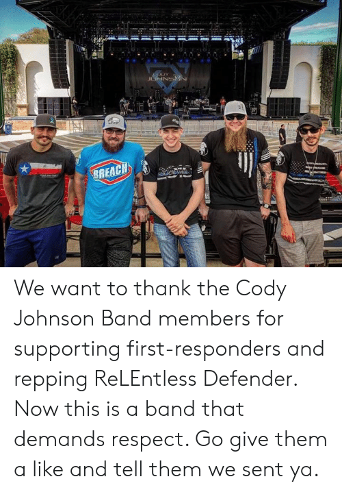 repping: We want to thank the Cody Johnson Band members for supporting first-responders and repping ReLEntless Defender. Now this is a band that demands respect. Go give them a like and tell them we sent ya.