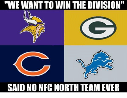 "Memes, The Division, and 🤖: ""WE WANT TO WIN THE DIVISION""  G  SAID NO NFC NORTH TEAM EVER"