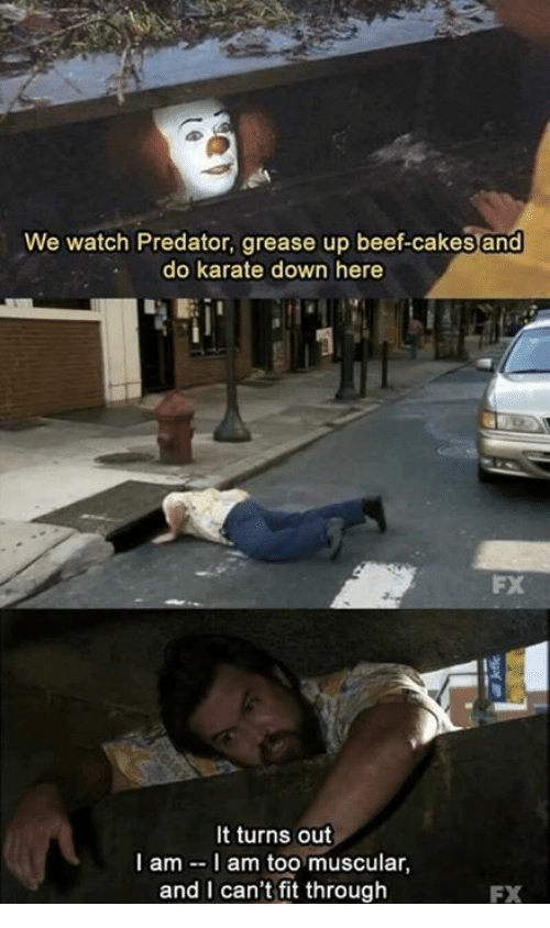 Beef, Beef, and Memes: We watch Predator, grease up beef-cakes and  do karate down here  It turns out  I am I am too muscular,  and I can't fit through