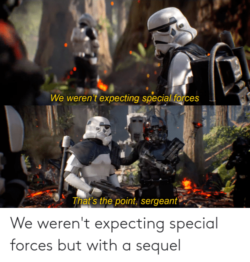 special forces: We weren't expecting special forces but with a sequel