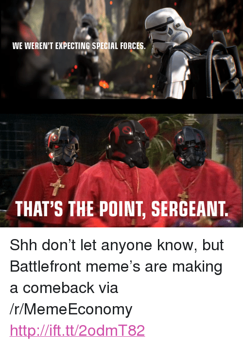 """special forces: WE WEREN'T EXPECTING SPECIAL FORCES  THAT'S THE POINT, SERGEANT. <p>Shh don&rsquo;t let anyone know, but Battlefront meme&rsquo;s are making a comeback via /r/MemeEconomy <a href=""""http://ift.tt/2odmT82"""">http://ift.tt/2odmT82</a></p>"""