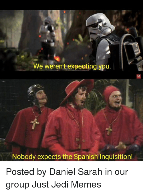 Jedies: We weren't expeoting ypu.  Nobody expects the Spanish Inquisition! Posted by Daniel Sarah in our group Just Jedi Memes